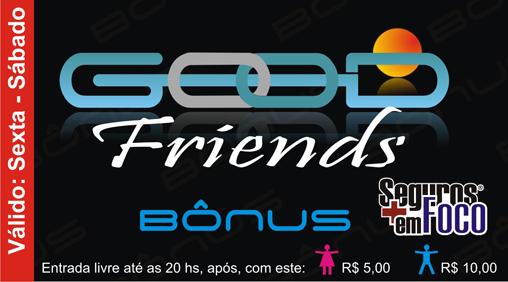 Bônus Good Friends/Seguros em Foco - Sexta e Sábado